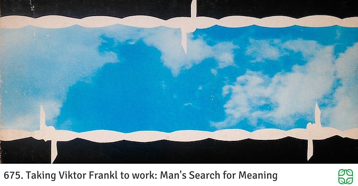 676. Taking Viktor Frankl to work: Man's Search for Meaning