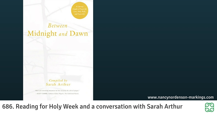 686. Reading for Holy Week and a conversation with Sarah Arthur